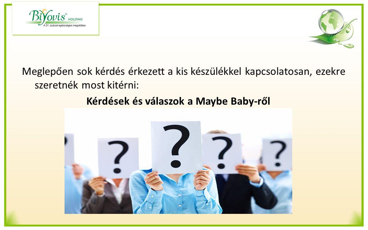 Meglepően sok kérdés érkezett a kis készülékkel kapcsolatosan, ezekre szeretnék most kitérni: Kérdések és válaszok a Maybe Baby-ről