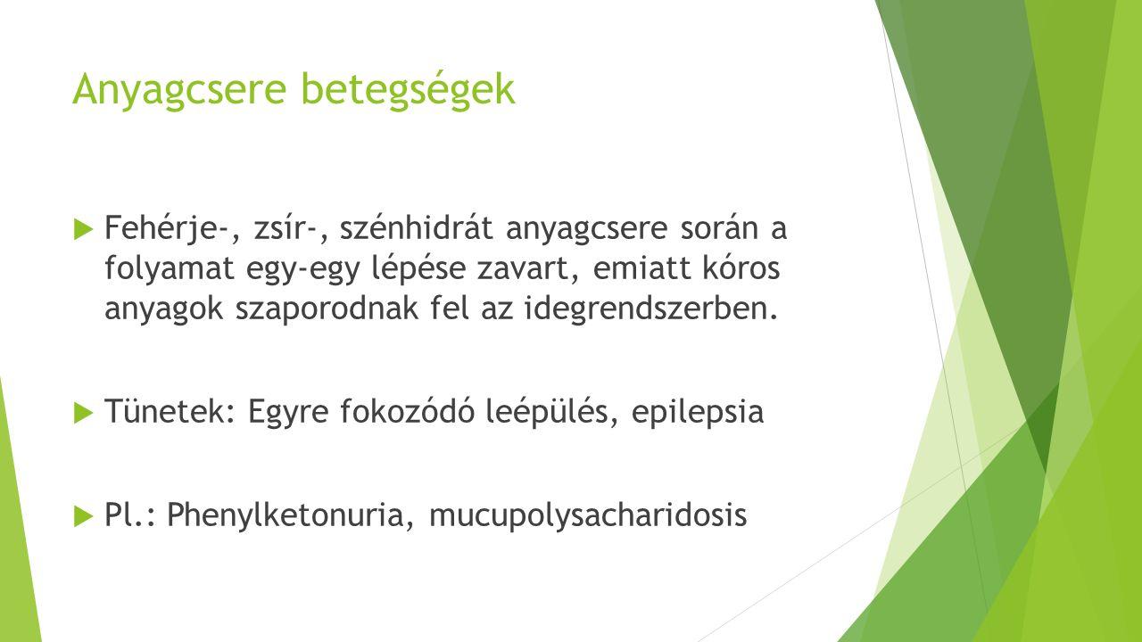 Anyagcsere betegségek  Fehérje-, zsír-, szénhidrát anyagcsere során a folyamat egy-egy lépése zavart, emiatt kóros anyagok szaporodnak fel az idegrendszerben.