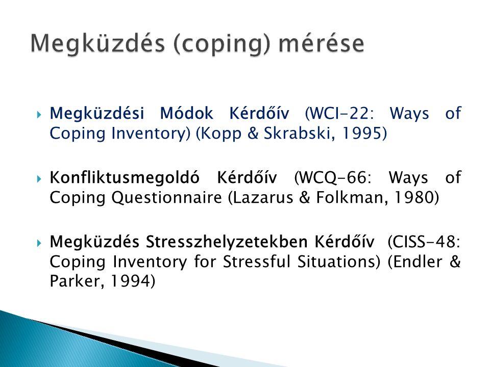  Megküzdési Módok Kérdőív (WCI-22: Ways of Coping Inventory) (Kopp & Skrabski, 1995)  Konfliktusmegoldó Kérdőív (WCQ-66: Ways of Coping Questionnaire (Lazarus & Folkman, 1980)  Megküzdés Stresszhelyzetekben Kérdőív (CISS-48: Coping Inventory for Stressful Situations) (Endler & Parker, 1994)