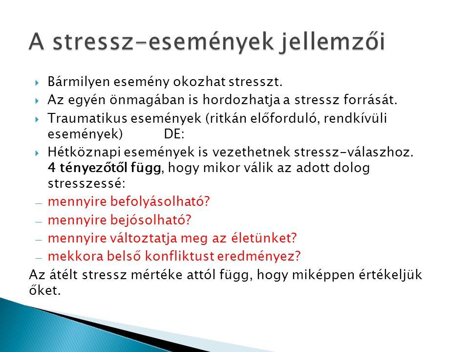  Bármilyen esemény okozhat stresszt.  Az egyén önmagában is hordozhatja a stressz forrását.  Traumatikus események (ritkán előforduló, rendkívüli e