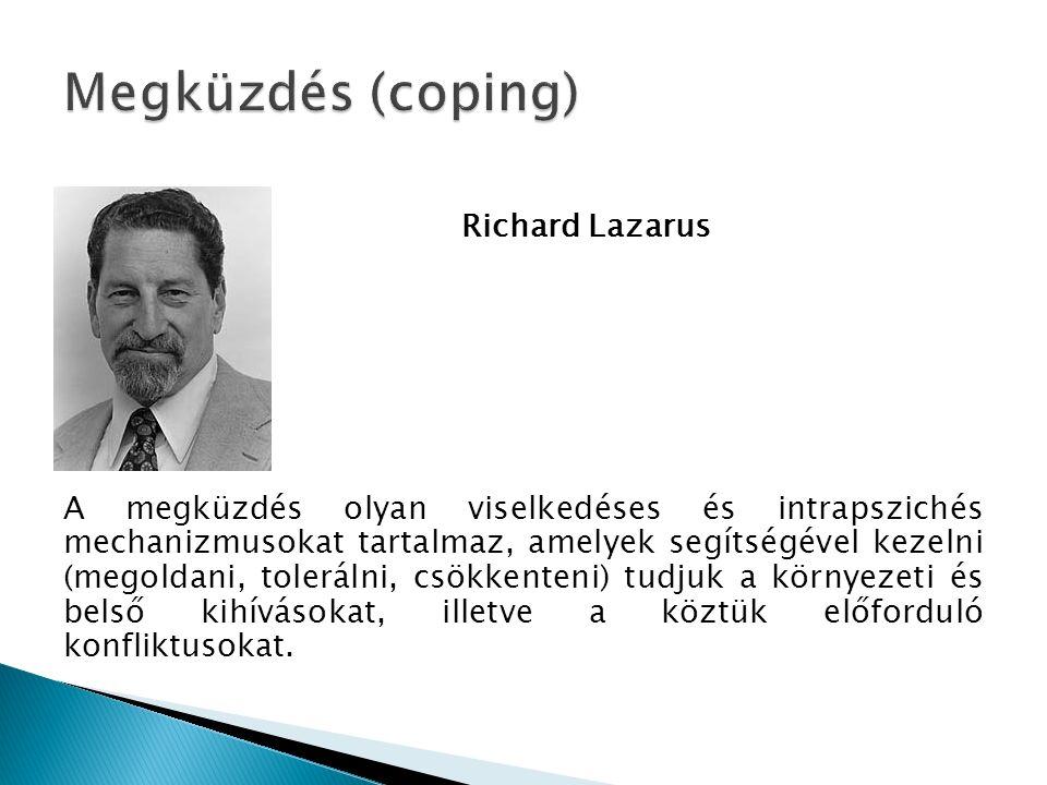 Richard Lazarus A megküzdés olyan viselkedéses és intrapszichés mechanizmusokat tartalmaz, amelyek segítségével kezelni (megoldani, tolerálni, csökkenteni) tudjuk a környezeti és belső kihívásokat, illetve a köztük előforduló konfliktusokat.