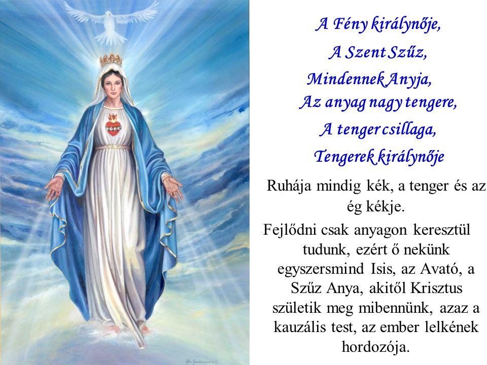 A Fény királynője, A Szent Szűz, Mindennek Anyja, Az anyag nagy tengere, A tenger csillaga, Tengerek királynője Ruhája mindig kék, a tenger és az ég kékje.