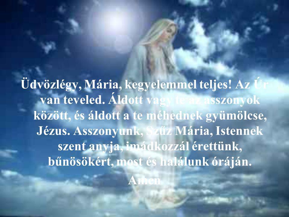 Üdvözlégy, Mária, kegyelemmel teljes. Az Úr van teveled.