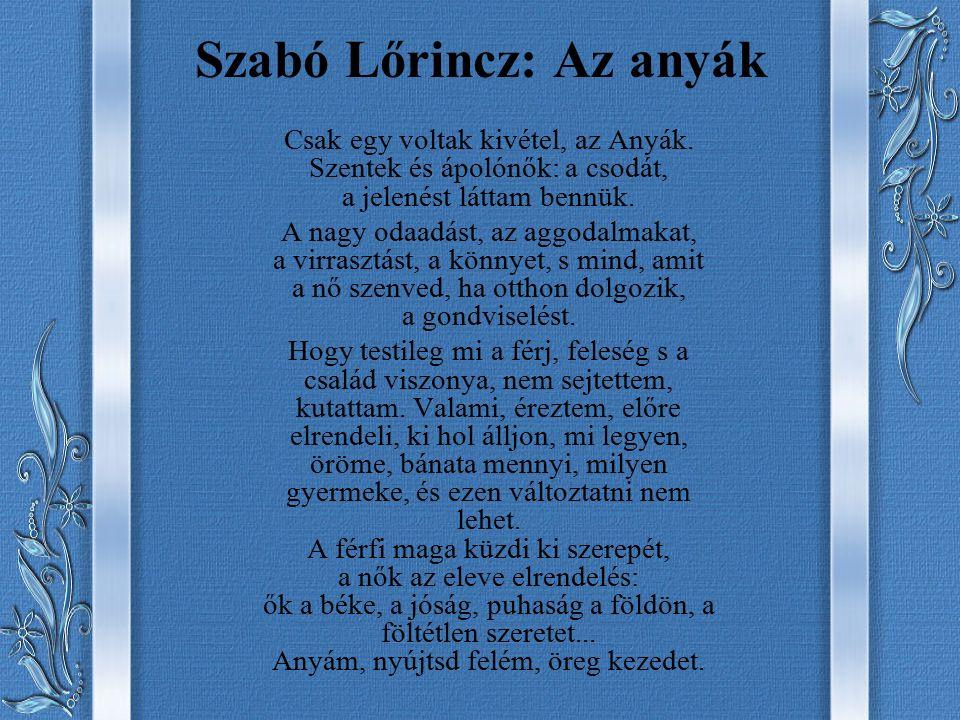 Szabó Lőrincz: Az anyák Csak egy voltak kivétel, az Anyák.