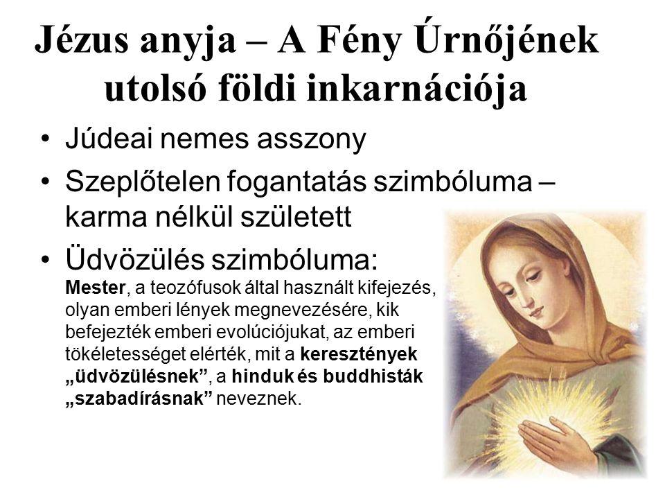 """Jézus anyja – A Fény Úrnőjének utolsó földi inkarnációja Júdeai nemes asszony Szeplőtelen fogantatás szimbóluma – karma nélkül született Üdvözülés szimbóluma: Mester, a teozófusok által használt kifejezés, olyan emberi lények megnevezésére, kik befejezték emberi evolúciójukat, az emberi tökéletességet elérték, mit a keresztények """"üdvözülésnek , a hinduk és buddhisták """"szabadírásnak neveznek."""