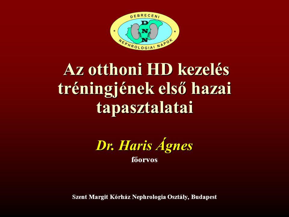 Az otthoni HD kezelés tréningjének első hazai tapasztalatai Az otthoni HD kezelés tréningjének első hazai tapasztalatai Szent Margit Kórház Nephrologia Osztály, Budapest Dr.