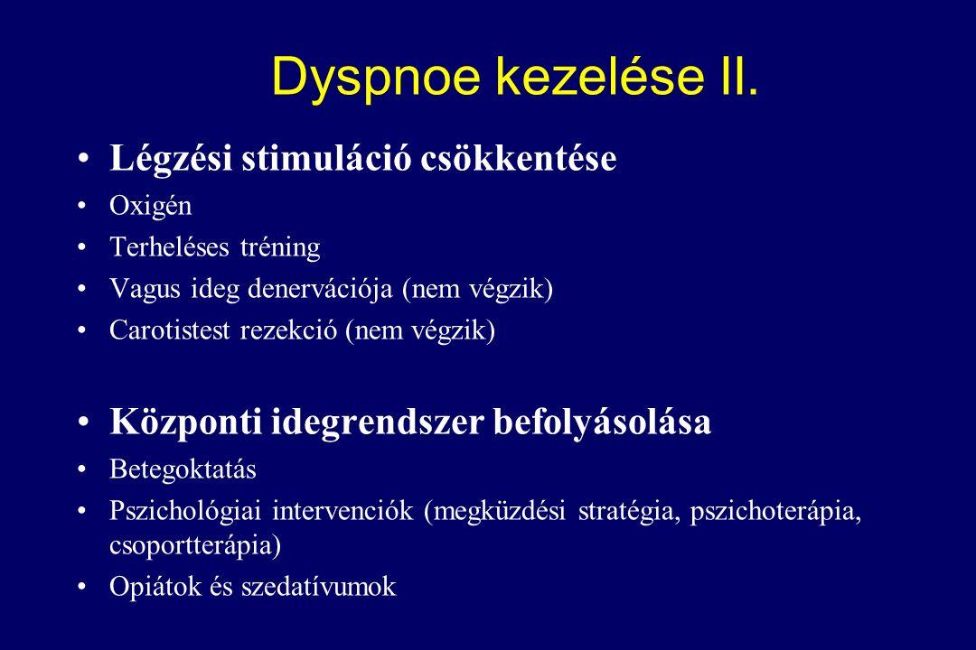 Légzési stimuláció csökkentése Oxigén Terheléses tréning Vagus ideg denervációja (nem végzik) Carotistest rezekció (nem végzik) Központi idegrendszer befolyásolása Betegoktatás Pszichológiai intervenciók (megküzdési stratégia, pszichoterápia, csoportterápia) Opiátok és szedatívumok Dyspnoe kezelése II.