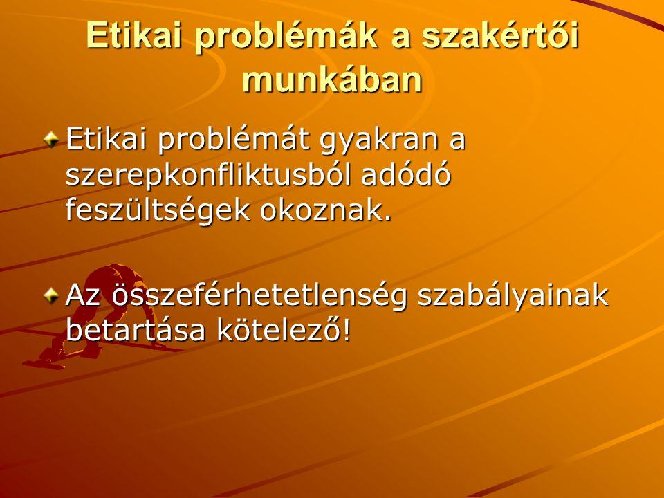 Etikai problémák a szakértői munkában Etikai problémát gyakran a szerepkonfliktusból adódó feszültségek okoznak.