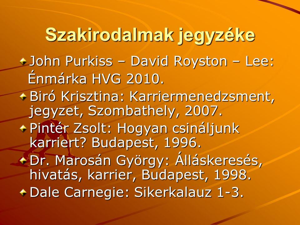 Szakirodalmak jegyzéke John Purkiss – David Royston – Lee: Énmárka HVG 2010. Énmárka HVG 2010. Biró Krisztina: Karriermenedzsment, jegyzet, Szombathel