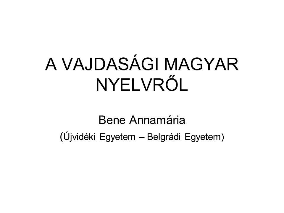 A VAJDASÁGI MAGYAR NYELVRŐL Bene Annamária ( Újvidéki Egyetem – Belgrádi Egyetem)