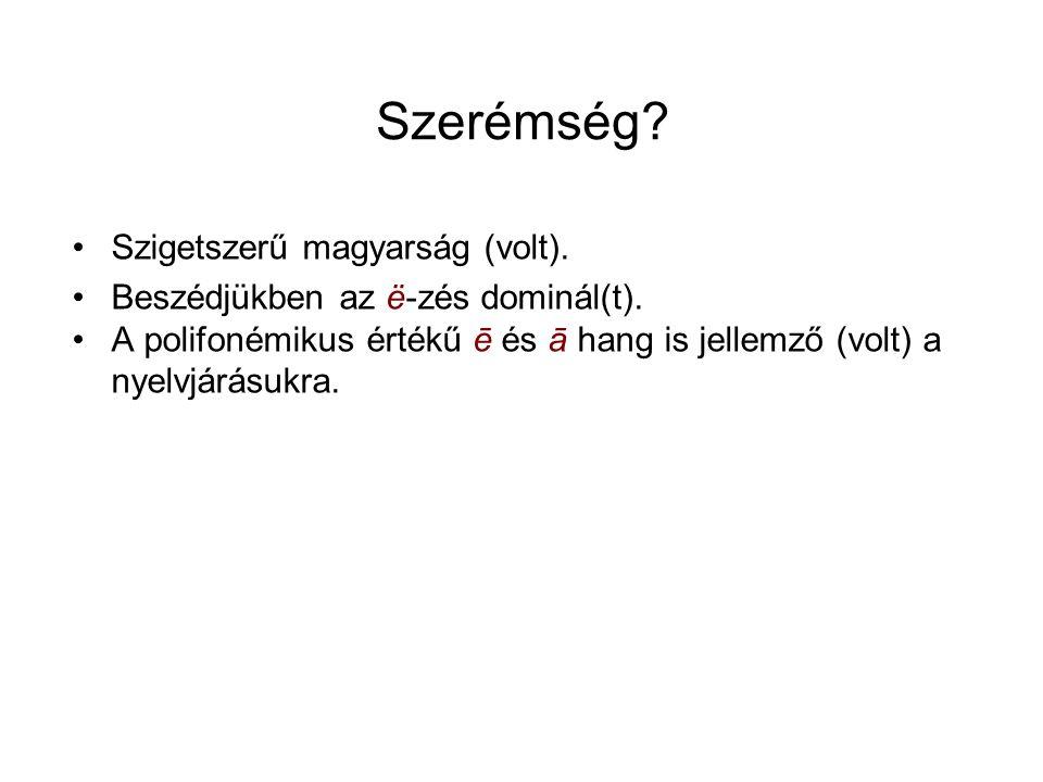 Szerémség. Szigetszerű magyarság (volt). Beszédjükben az ë-zés dominál(t).