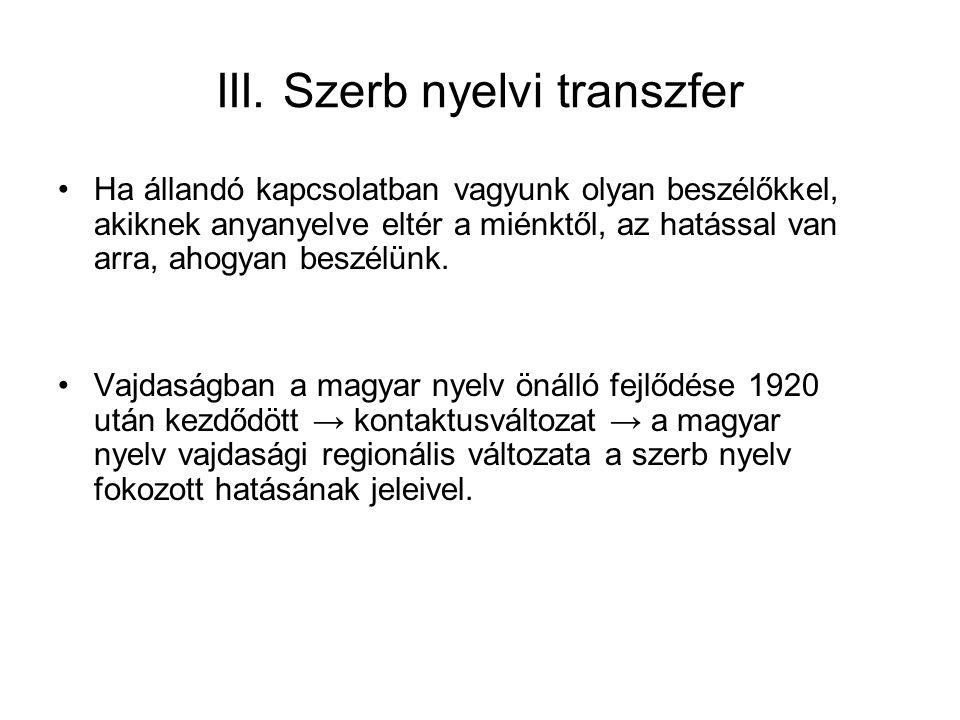 III. Szerb nyelvi transzfer Ha állandó kapcsolatban vagyunk olyan beszélőkkel, akiknek anyanyelve eltér a miénktől, az hatással van arra, ahogyan besz