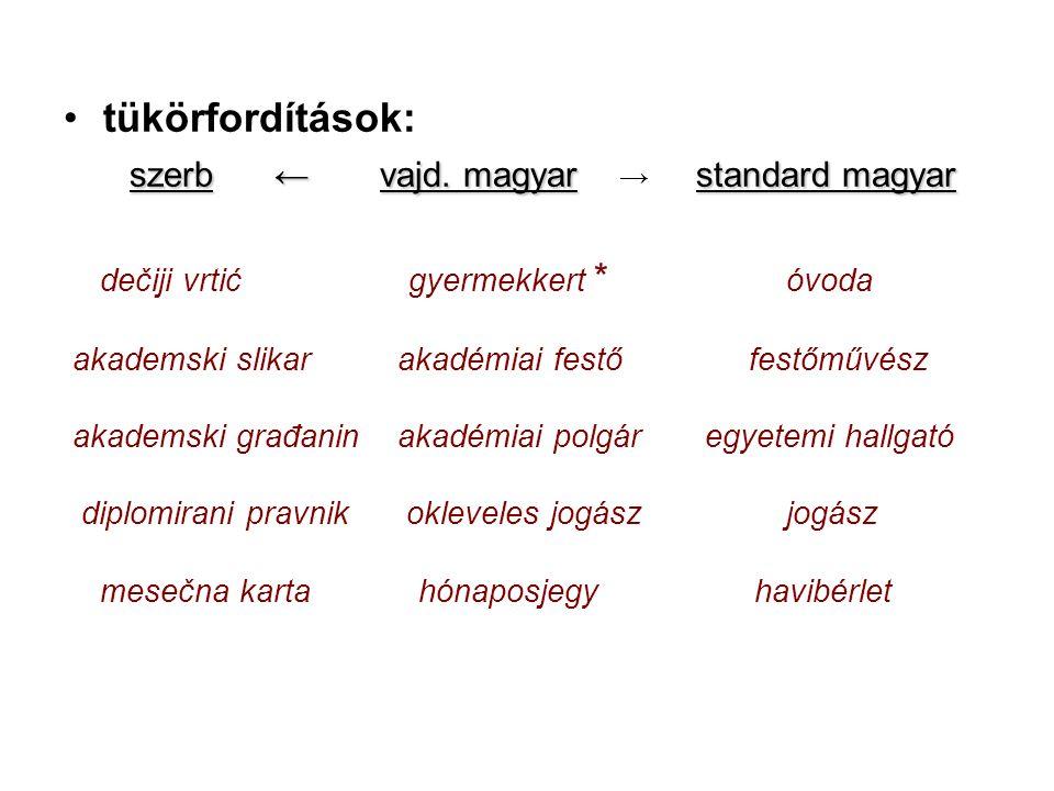 tükörfordítások: szerb←vajd. magyar standard magyar szerb←vajd.