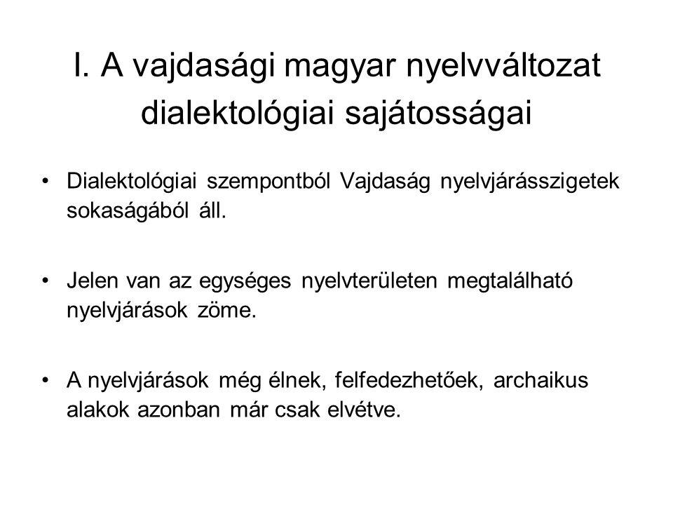I. A vajdasági magyar nyelvváltozat dialektológiai sajátosságai Dialektológiai szempontból Vajdaság nyelvjárásszigetek sokaságából áll. Jelen van az e