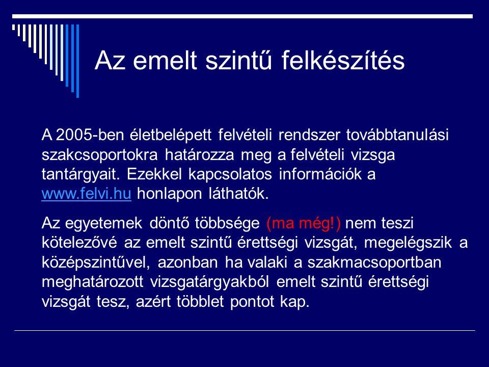Az emelt szintű felkészítés A 2005-ben életbelépett felvételi rendszer továbbtanulási szakcsoportokra határozza meg a felvételi vizsga tantárgyait. Ez