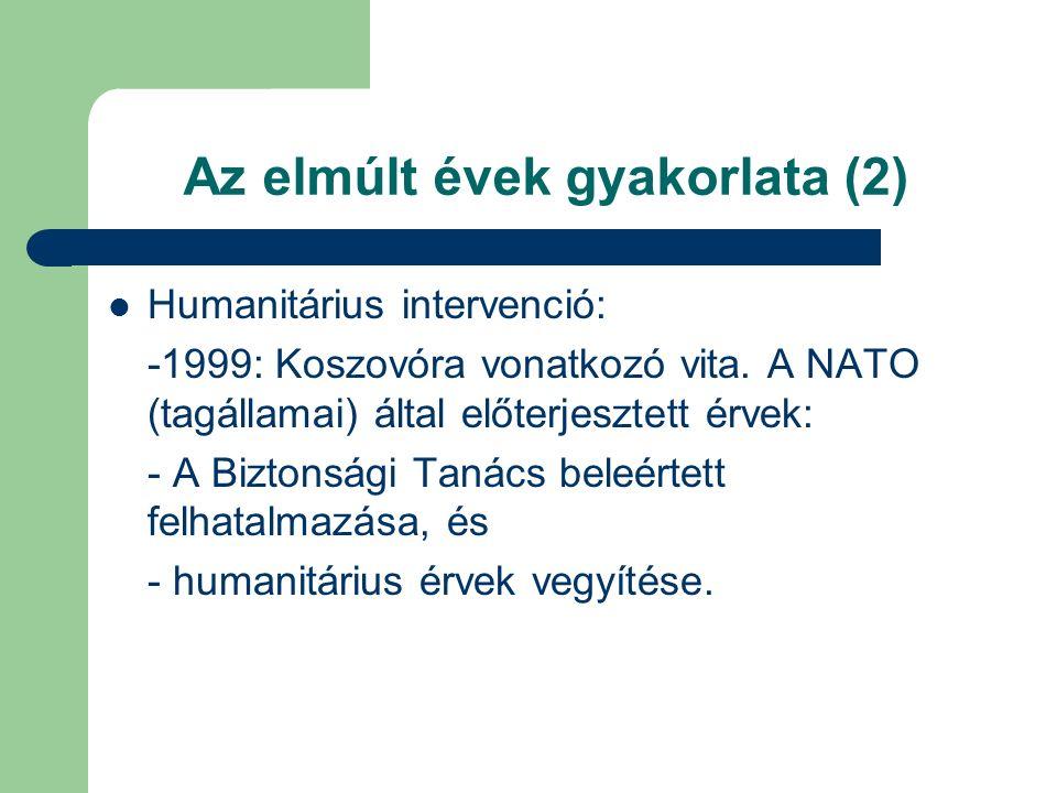Az elmúlt évek gyakorlata (2) Humanitárius intervenció: -1999: Koszovóra vonatkozó vita.