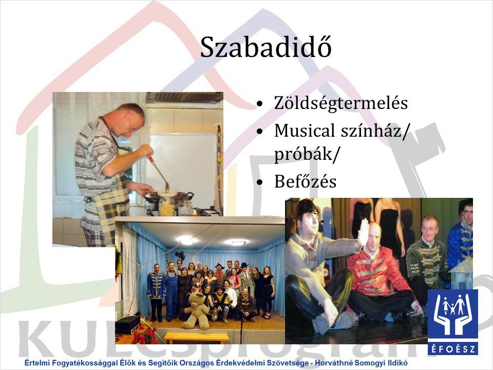 Szabadidő Zöldségtermelés Musical színház/ próbák/ Befőzés