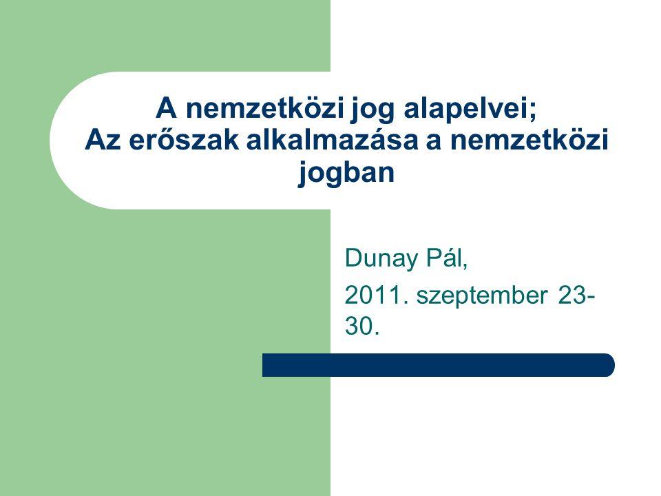 A nemzetközi jog alapelvei; Az erőszak alkalmazása a nemzetközi jogban Dunay Pál, 2011.