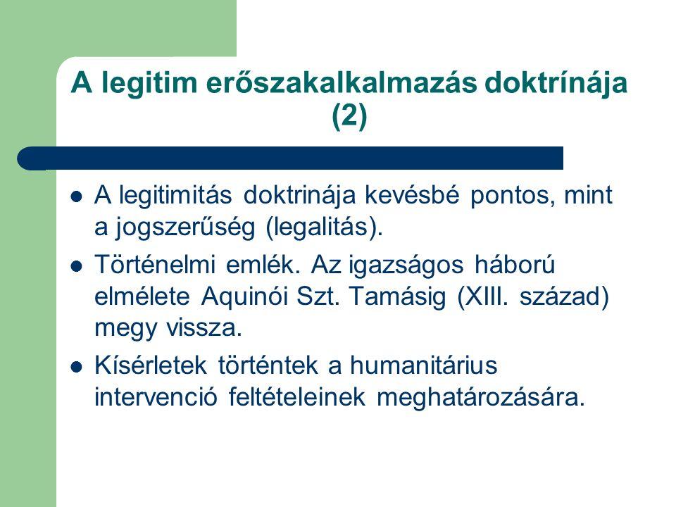 A legitim erőszakalkalmazás doktrínája (2) A legitimitás doktrinája kevésbé pontos, mint a jogszerűség (legalitás).