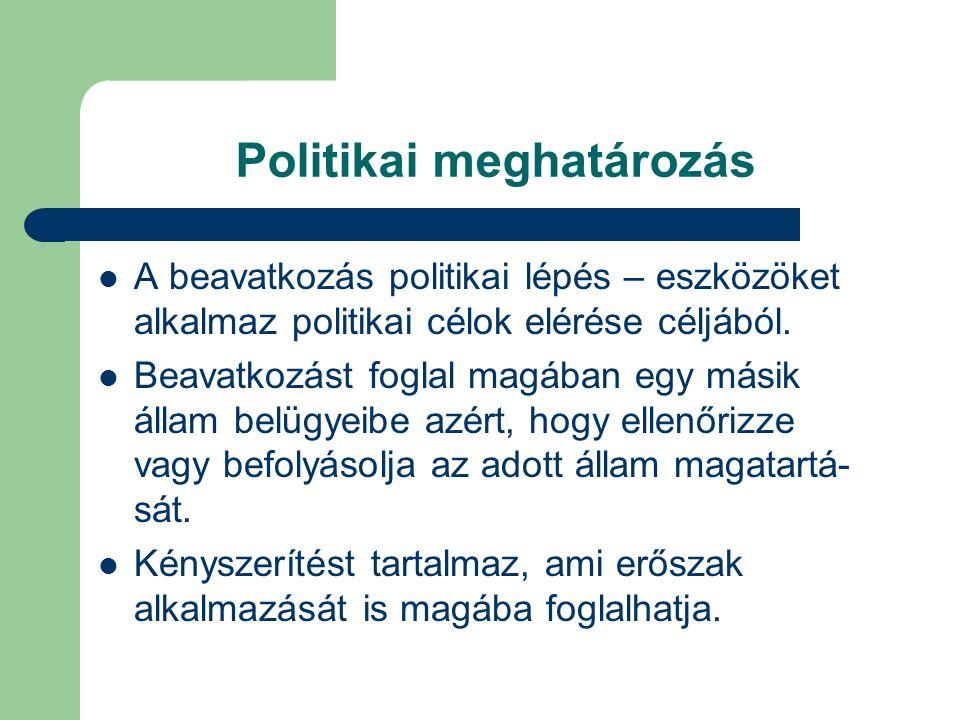 Politikai meghatározás A beavatkozás politikai lépés – eszközöket alkalmaz politikai célok elérése céljából.