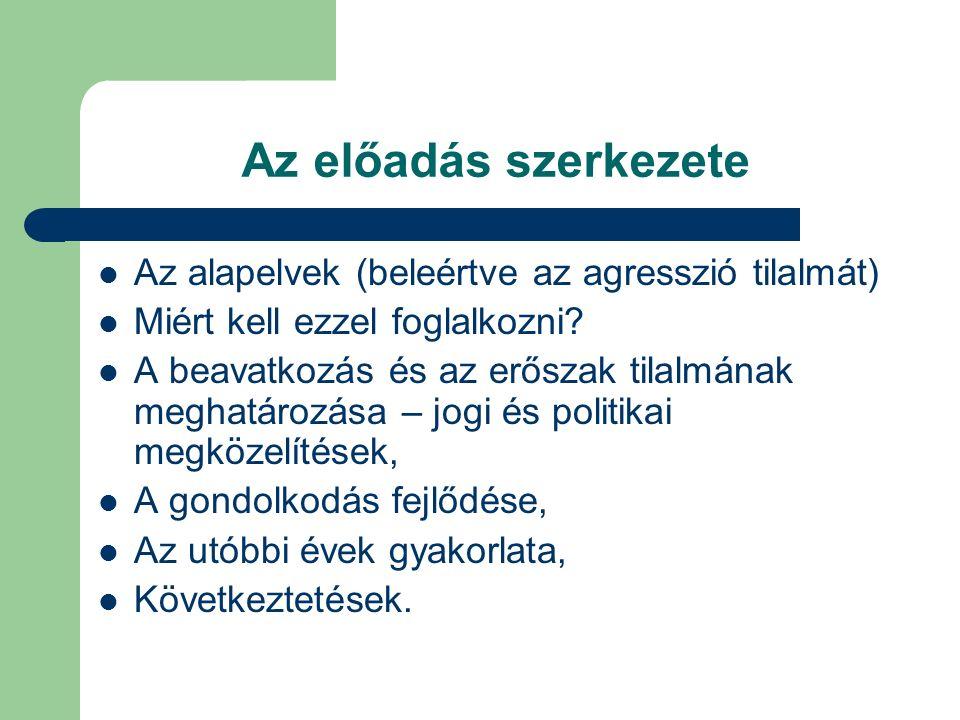 Az előadás szerkezete Az alapelvek (beleértve az agresszió tilalmát) Miért kell ezzel foglalkozni.