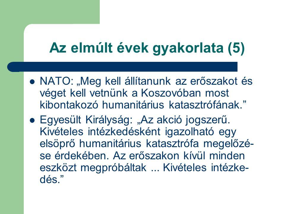 """Az elmúlt évek gyakorlata (5) NATO: """"Meg kell állítanunk az erőszakot és véget kell vetnünk a Koszovóban most kibontakozó humanitárius katasztrófának. Egyesült Királyság: """"Az akció jogszerű."""
