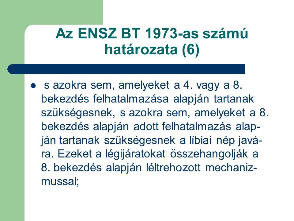 Az ENSZ BT 1973-as számú határozata (6) s azokra sem, amelyeket a 4.