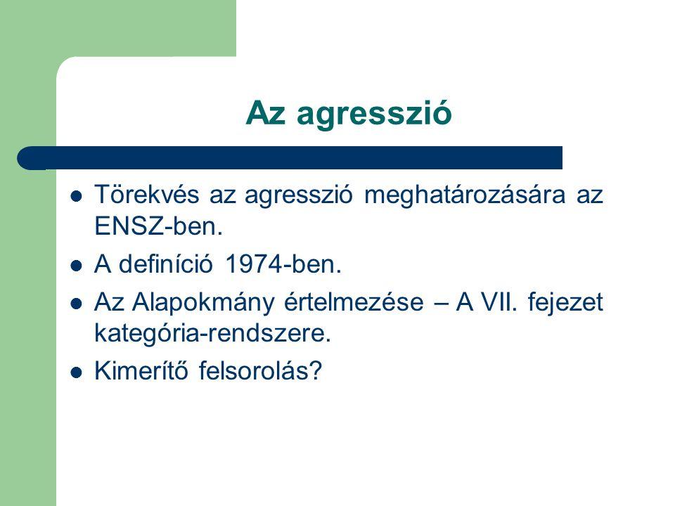 Az agresszió Törekvés az agresszió meghatározására az ENSZ-ben.