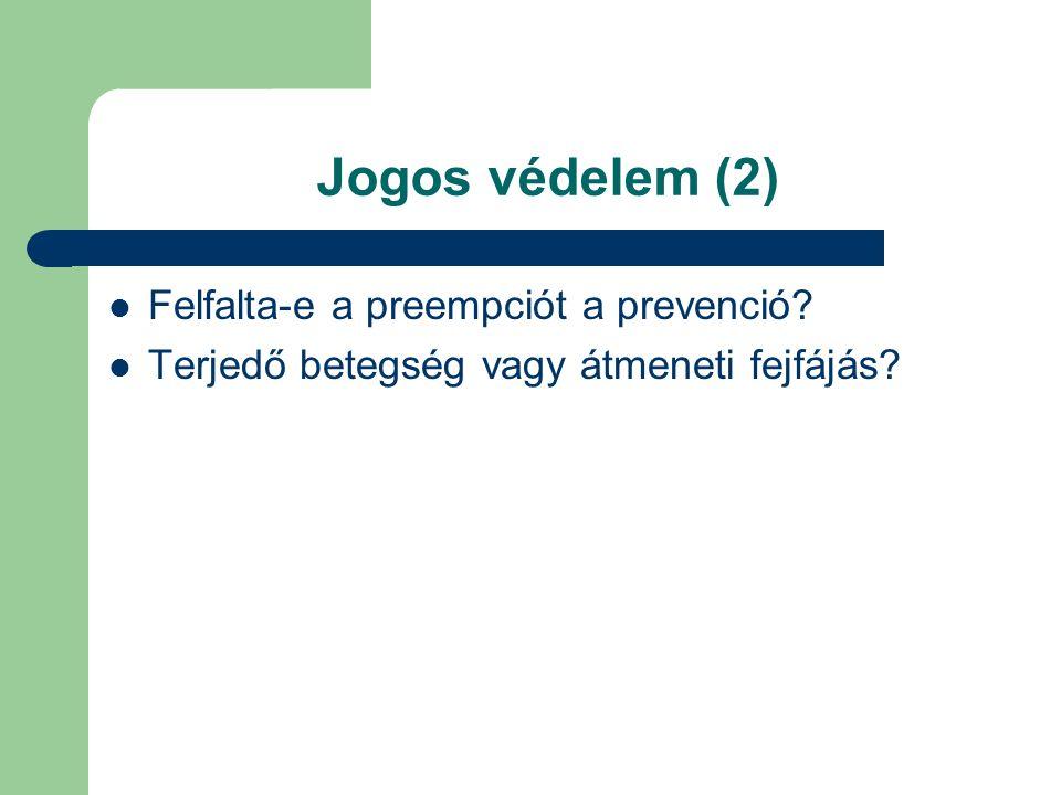 Jogos védelem (2) Felfalta-e a preempciót a prevenció Terjedő betegség vagy átmeneti fejfájás