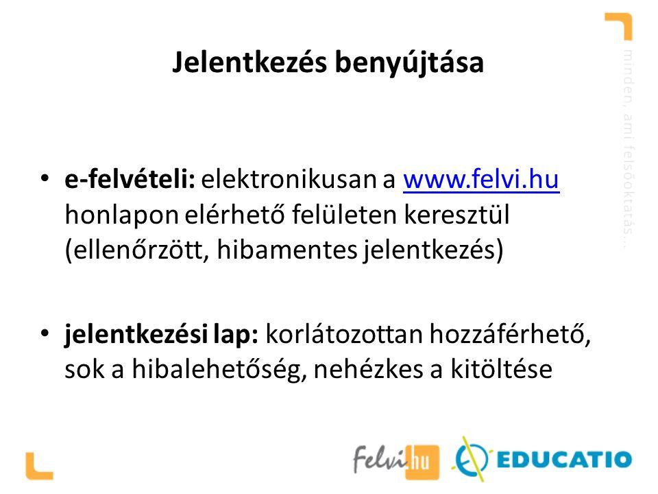 Jelentkezés benyújtása e-felvételi: elektronikusan a www.felvi.hu honlapon elérhető felületen keresztül (ellenőrzött, hibamentes jelentkezés)www.felvi.hu jelentkezési lap: korlátozottan hozzáférhető, sok a hibalehetőség, nehézkes a kitöltése