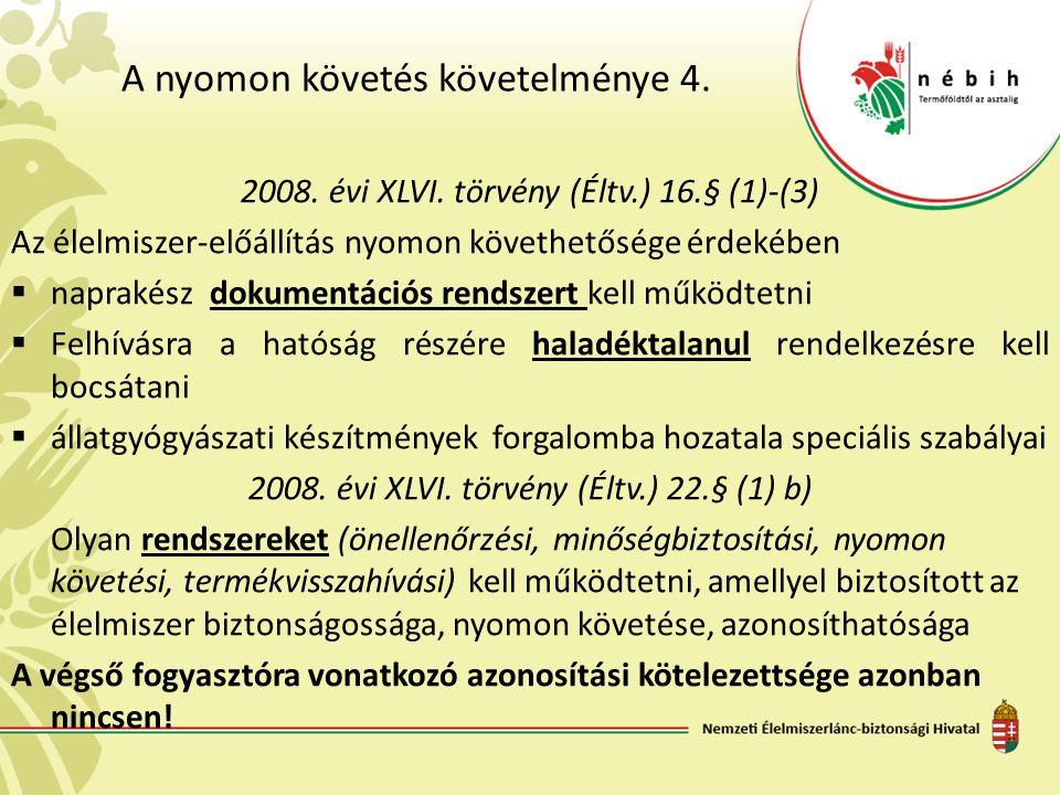 A nyomon követés követelménye 4. 2008. évi XLVI. törvény (Éltv.) 16.§ (1)-(3) Az élelmiszer-előállítás nyomon követhetősége érdekében  naprakész doku