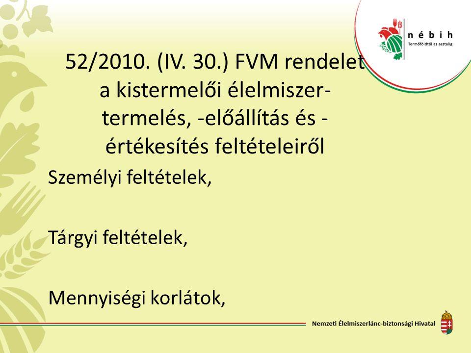 52/2010. (IV. 30.) FVM rendelet a kistermelői élelmiszer- termelés, -előállítás és - értékesítés feltételeiről Személyi feltételek, Tárgyi feltételek,
