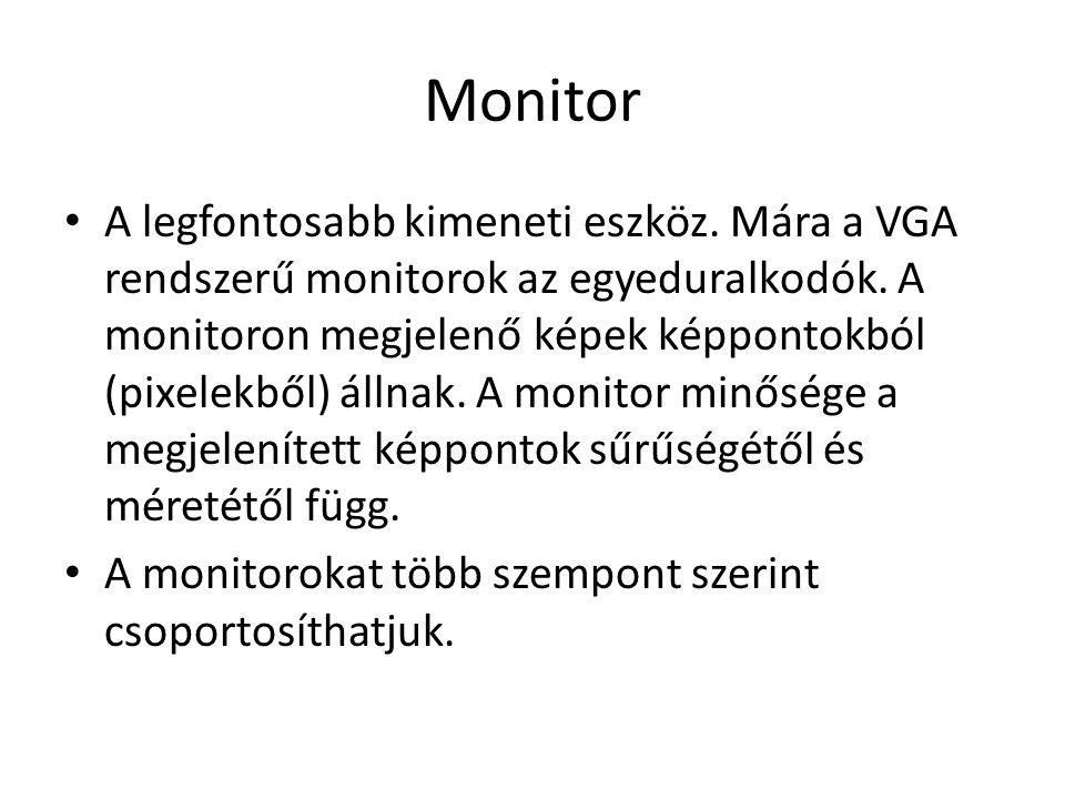 Monitor A legfontosabb kimeneti eszköz. Mára a VGA rendszerű monitorok az egyeduralkodók.
