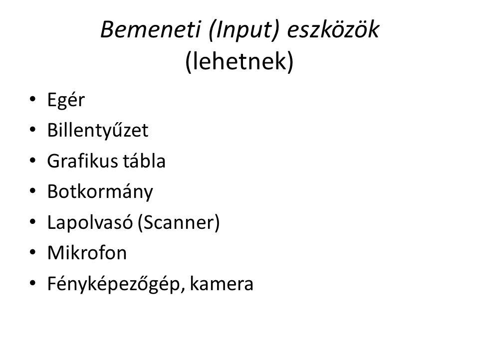Bemeneti (Input) eszközök (lehetnek) Egér Billentyűzet Grafikus tábla Botkormány Lapolvasó (Scanner) Mikrofon Fényképezőgép, kamera