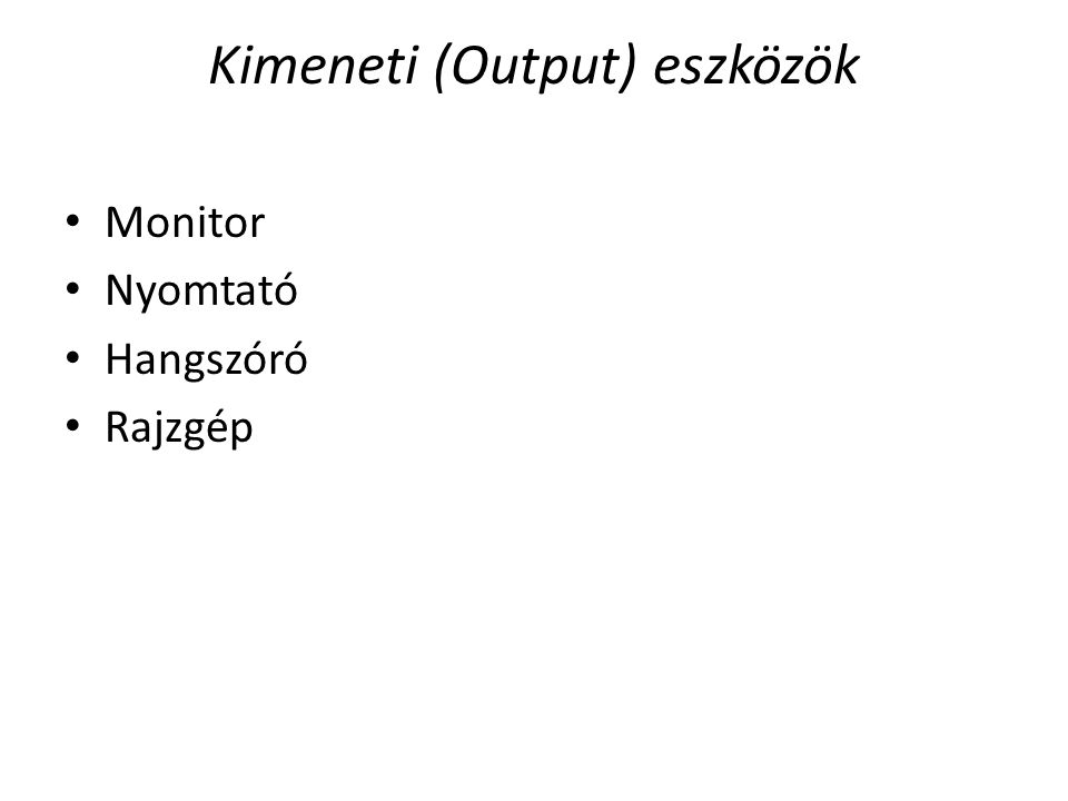 Kimeneti (Output) eszközök Monitor Nyomtató Hangszóró Rajzgép