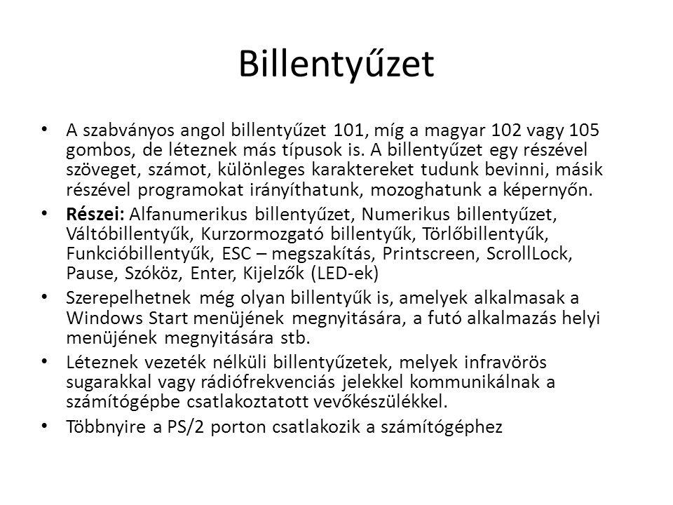 Billentyűzet A szabványos angol billentyűzet 101, míg a magyar 102 vagy 105 gombos, de léteznek más típusok is.