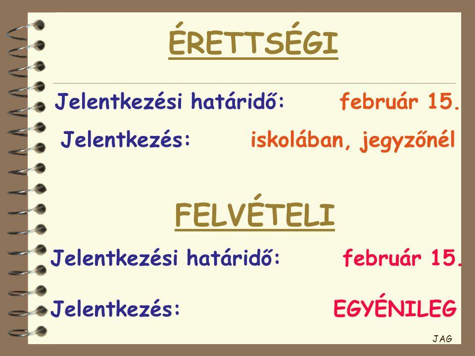 ÉRETTSÉGI Jelentkezési határidő:február 15. Jelentkezés:iskolában, jegyzőnél JAG FELVÉTELI Jelentkezési határidő: február 15. Jelentkezés: EGYÉNILEG