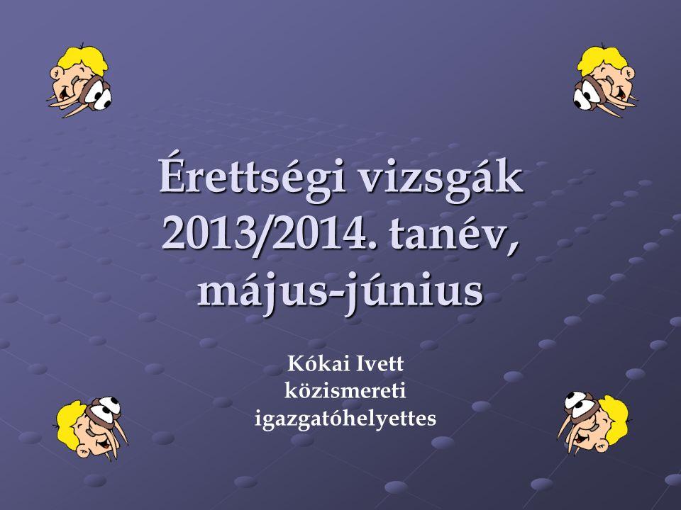 Kókai Ivett közismereti igazgatóhelyettes Érettségi vizsgák 2013/2014. tanév, május-június