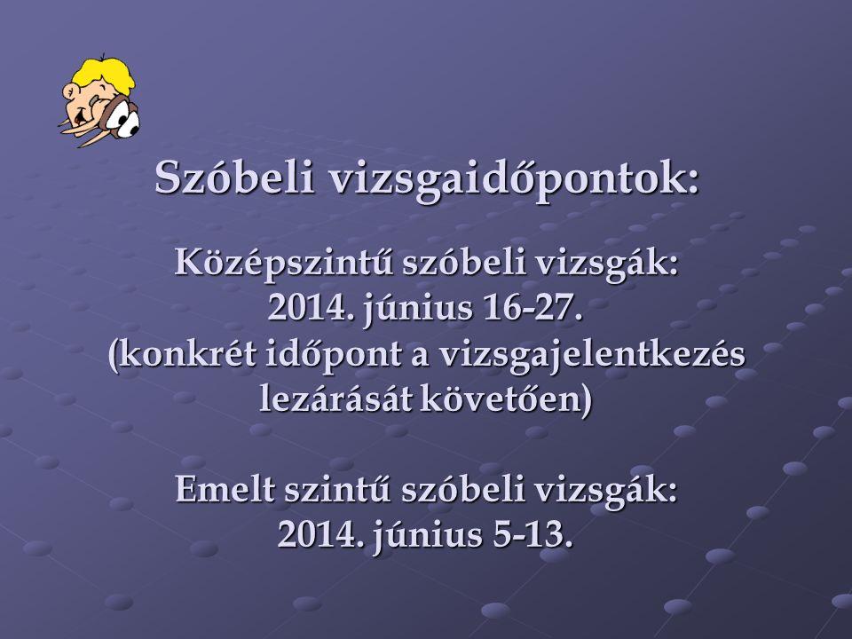Szóbeli vizsgaidőpontok: Középszintű szóbeli vizsgák: 2014.