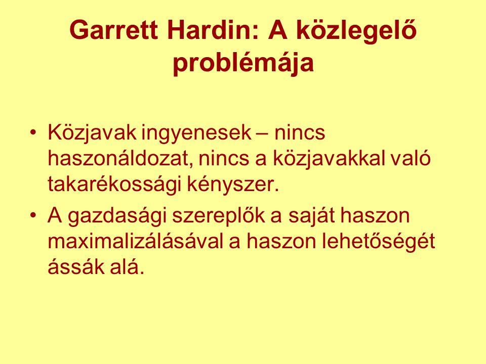 Garrett Hardin: A közlegelő problémája Közjavak ingyenesek – nincs haszonáldozat, nincs a közjavakkal való takarékossági kényszer.