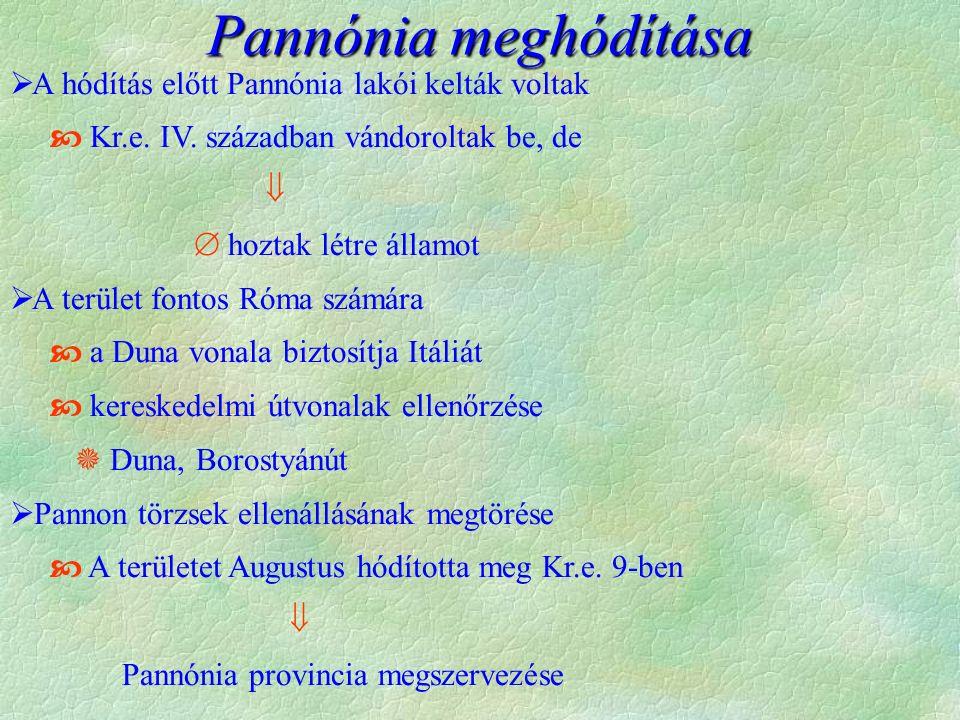 Pannónia meghódítása  A hódítás előtt Pannónia lakói kelták voltak  Kr.e. IV. században vándoroltak be, de   hoztak létre államot  A terület font