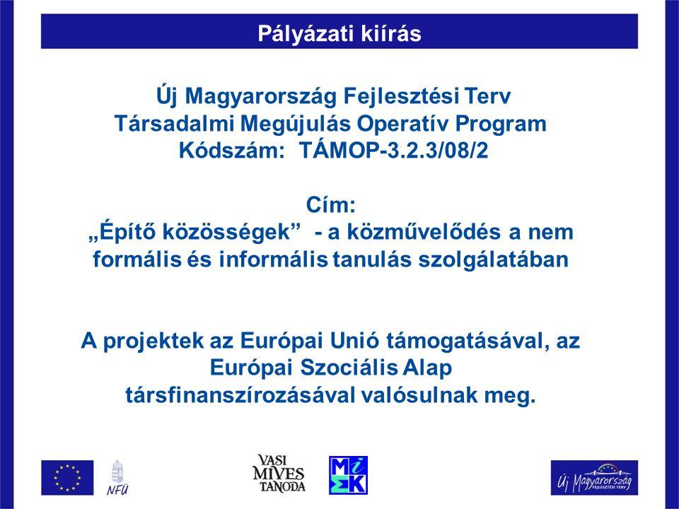 """Pályázati kiírás Új Magyarország Fejlesztési Terv Társadalmi Megújulás Operatív Program Kódszám: TÁMOP-3.2.3/08/2 Cím: """"Építő közösségek - a közművelődés a nem formális és informális tanulás szolgálatában A projektek az Európai Unió támogatásával, az Európai Szociális Alap társfinanszírozásával valósulnak meg."""