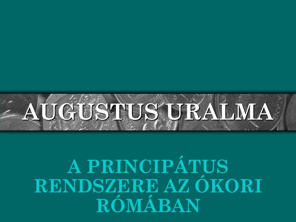 HÓDÍTÁSAI Riválisai legyőzése után Augustus meghódította: o a gazdag Egyiptomot o az Alpokban és a Balkánon tolta északabbra az állam határait (pl.: Pannónia is római provincia lett) o germán területek kerültek a birodalomhoz (északon a Rajna a határ) o Észak-Afrikában dél felé, Kis-Ázsiában kelet felé mozdult el a római határ o Nagy Heródes halálát követően pedig Júdea (zsidó állam) is római birtok lett.
