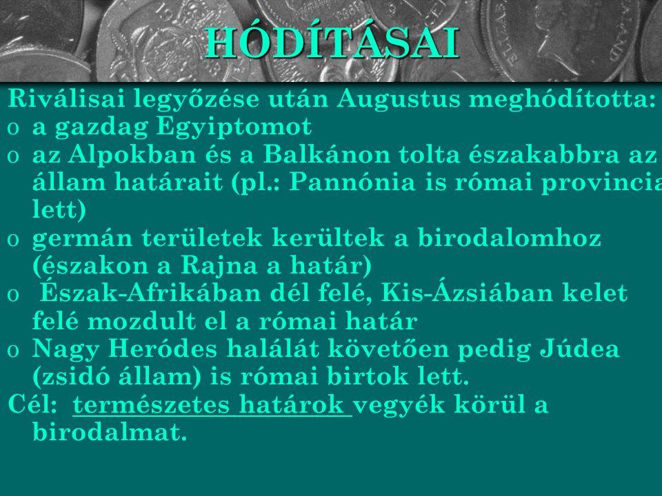 HÓDÍTÁSAI Riválisai legyőzése után Augustus meghódította: o a gazdag Egyiptomot o az Alpokban és a Balkánon tolta északabbra az állam határait (pl.: P