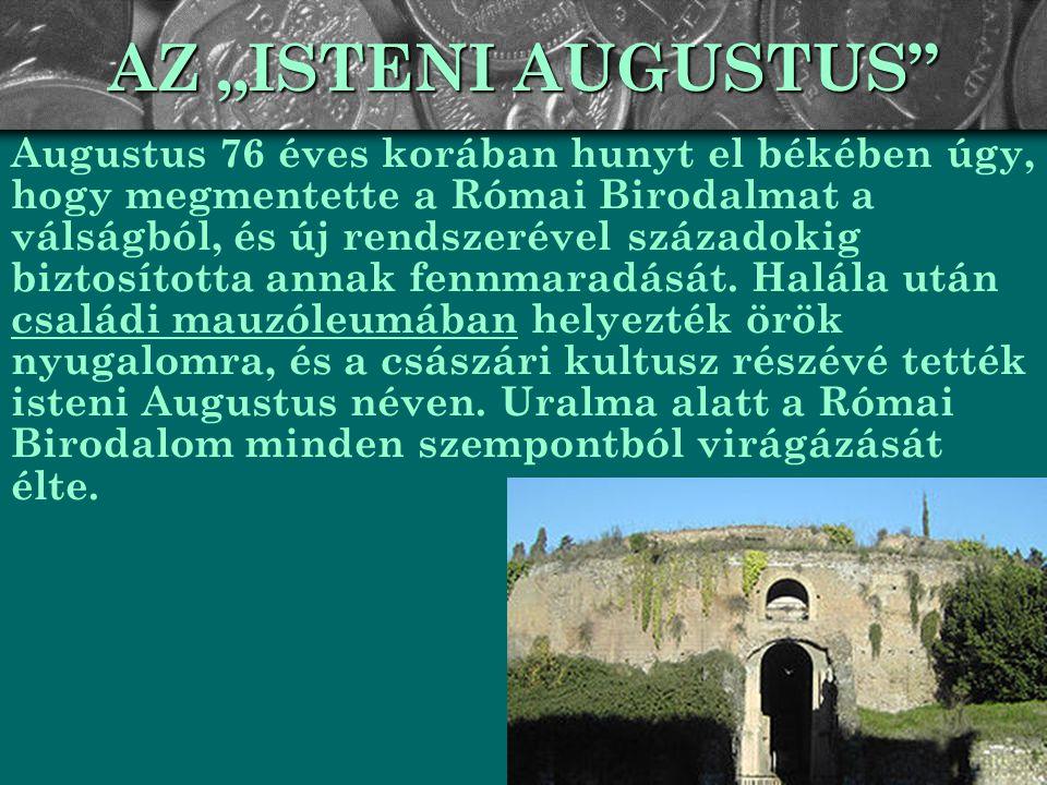 """AZ """"ISTENI AUGUSTUS"""" Augustus 76 éves korában hunyt el békében úgy, hogy megmentette a Római Birodalmat a válságból, és új rendszerével századokig biz"""