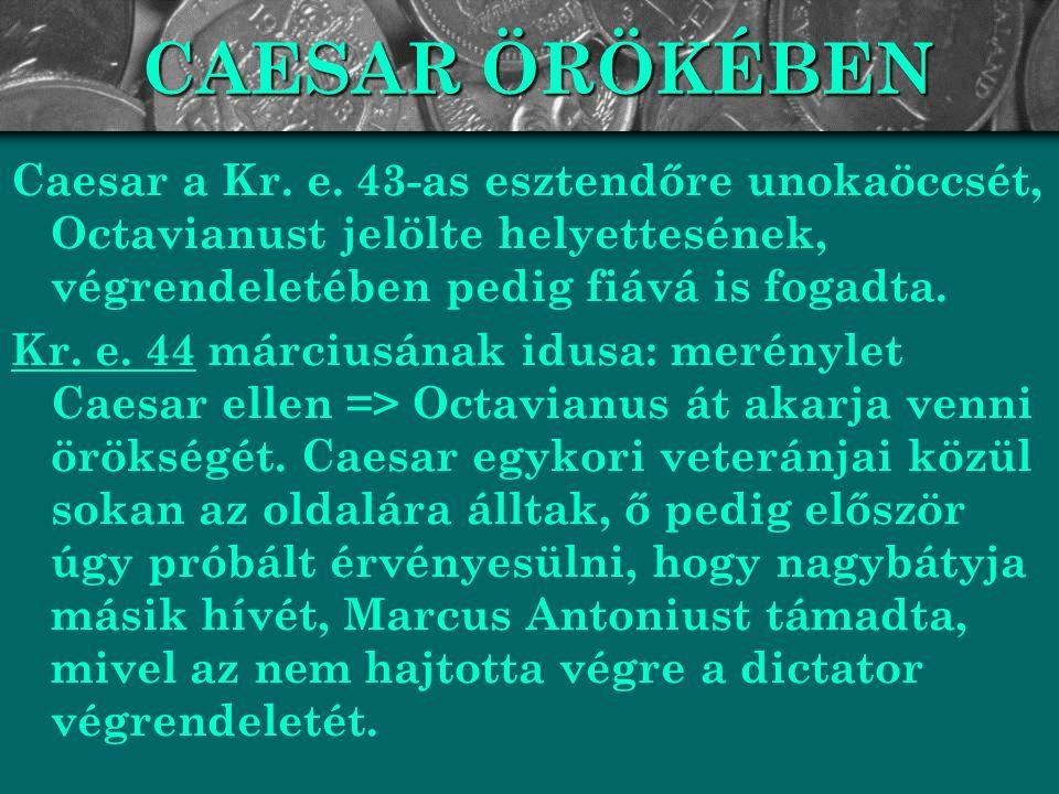 """TÖRTÉNETÍRÓK AUGUSTUSRÓL: TACITUS """"Amikor Brutus és Cassius pusztulása után már nem volt köztársasági haderő, Sextus Pompeiust Sicilia mellett leverték, és Lepidus kiforgatása, Antonius öngyilkossága után a Iulius-pártnak is csak Caesar maradt vezérül, s lemondott triumviri címéről, mintha consulként járna el és a nép védelmére beérné a tribunusi joggal, miután a katonaságot ajándékokkal, a népet gabonával, az egész államot a béke édességével lekenyerezte, lassanként magasabbra tört: magához ragadta a senatus, a magistratusok, a törvények jogkörét, s ennek senki sem szegült ellene, hiszen a legderekabbak a háborúkban vagy a proskribálás során elhullottak, a többi előkelő pedig, minél jobban hajlott a szolgaságra, annál nagyobb gazdagsághoz és kitüntetésekhez juthatott, és az új helyzetből hasznot húzva inkább a biztosat és meglevőt, semmint a régit és kockázatosat választotta. ( Tacitus, Kr."""