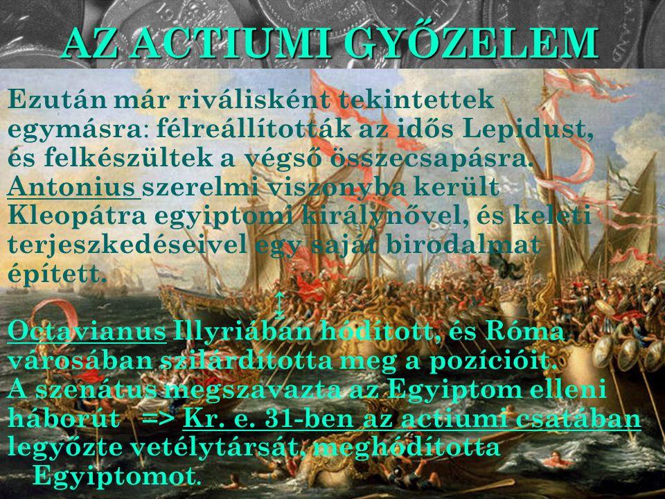 AZ ACTIUMI GYŐZELEM Ezután már riválisként tekintettek egymásra : félreállították az idős Lepidust, és felkészültek a végső összecsapásra. Antonius sz