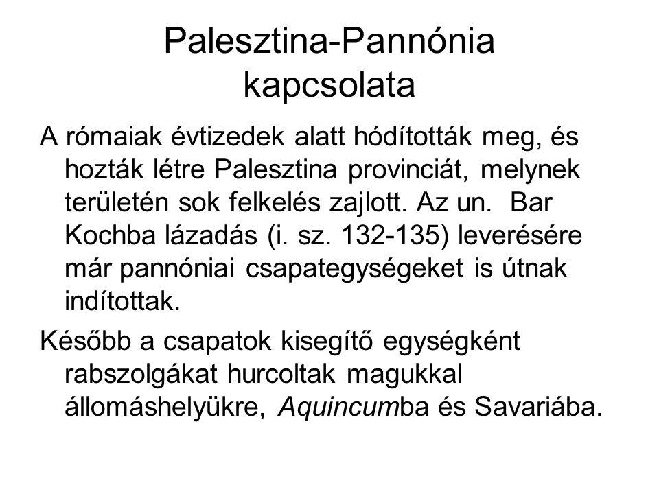 Palesztina-Pannónia kapcsolata A rómaiak évtizedek alatt hódították meg, és hozták létre Palesztina provinciát, melynek területén sok felkelés zajlott.