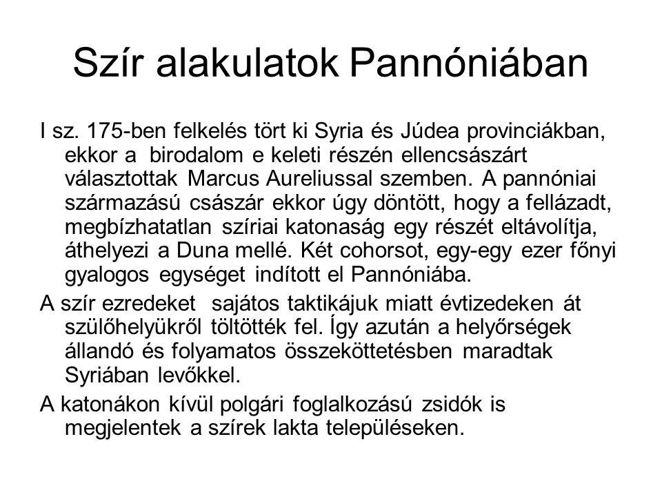 Szír alakulatok Pannóniában I sz. 175-ben felkelés tört ki Syria és Júdea provinciákban, ekkor a birodalom e keleti részén ellencsászárt választottak