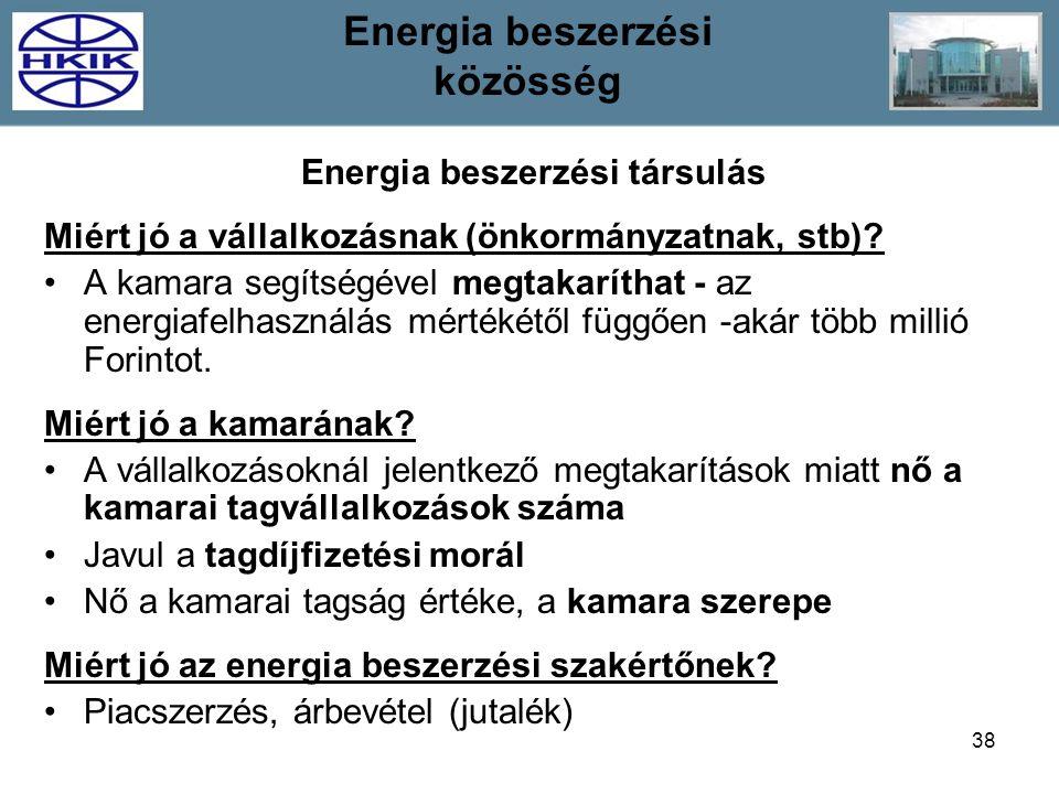 38 Energia beszerzési társulás Miért jó a vállalkozásnak (önkormányzatnak, stb)? A kamara segítségével megtakaríthat - az energiafelhasználás mértékét